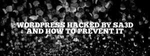 WordPress hacked by SA3D and how to prevent it